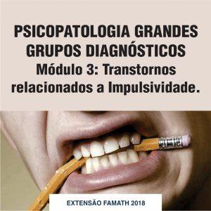 Psicopatologia Grandes grupos diagnósticos – Módulo 3. Transtornos relacionados a impulsividade.