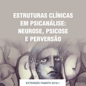 Estruturas Clínicas em Psicanálise: Neurose, Psicose e Perversão.