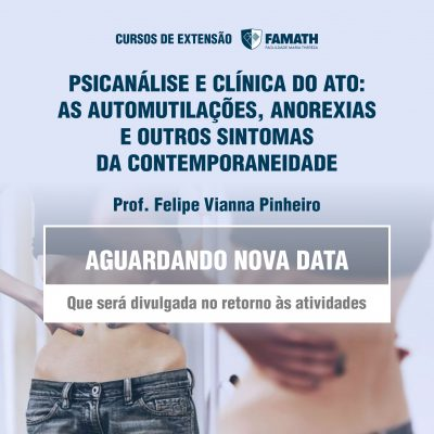 Psicanálise e clínica do ato: As automutilações, anorexias e outros sintomas da contemporaneidade.